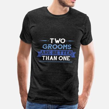 Gay Two Gay - Two Grooms Are Better Than One - Men's Premium T-Shirt