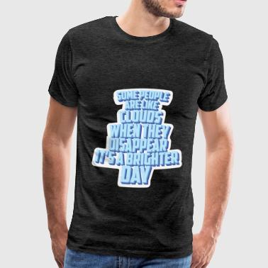 Funny Quote - Some people are like clouds when the - Men's Premium T-Shirt
