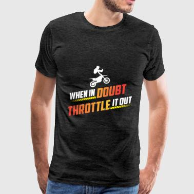 Dirt Bike - When In Doubt Throttle it out - Men's Premium T-Shirt