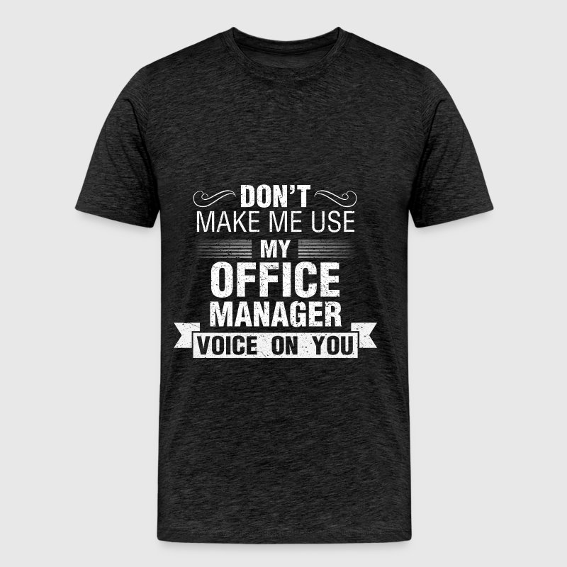 Office Manager - Don't make me use my Office Manag - Men's Premium T-Shirt