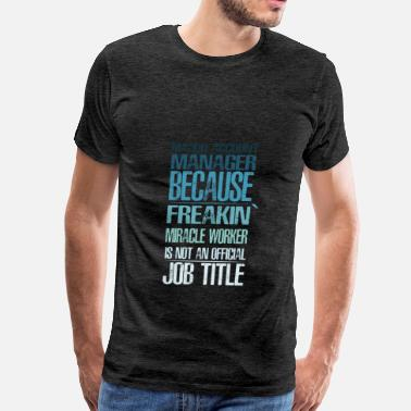 Accounting Major Major Account Manager - Major Account Manager beca - Men's Premium T-Shirt