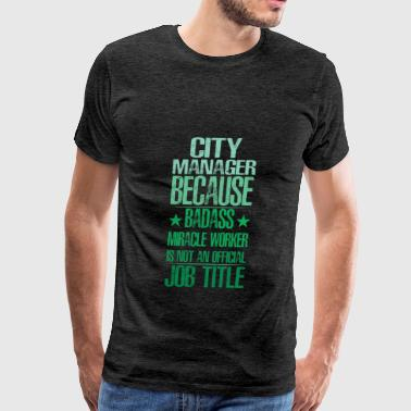 City Manager - City Manager because badass miracle - Men's Premium T-Shirt