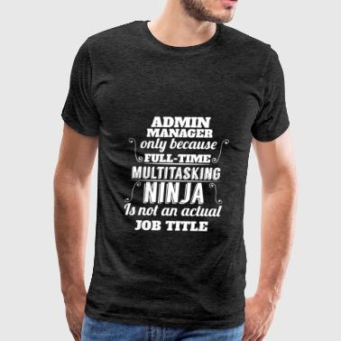 Admin Manager - Admin Manager only because...  - Men's Premium T-Shirt