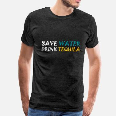 Drink Tequila Tequila - Save water, drink tequila - Men's Premium T-Shirt
