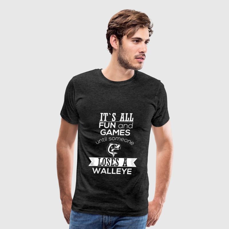 Walleye - It's all fun and games until someone los - Men's Premium T-Shirt