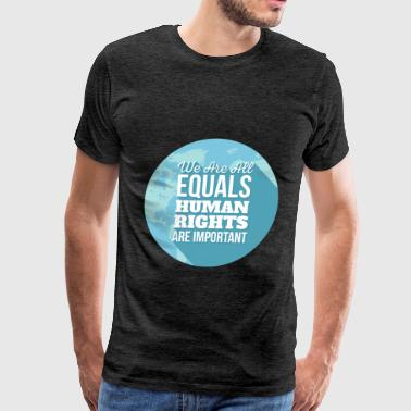 Human Rights - We are all equals. human rights are - Men's Premium T-Shirt