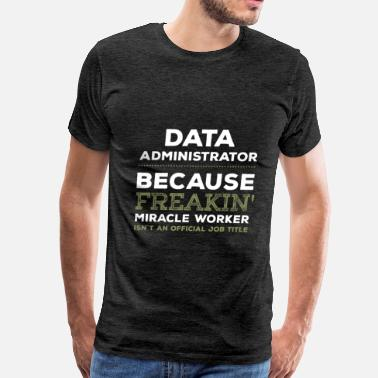 Data Dog Data Administrator - Data Administrator - because  - Men's Premium T-Shirt