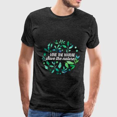 Nature - Love the nature. Save the nature - Men's Premium T-Shirt