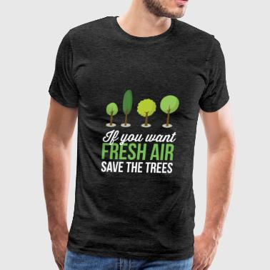 Trees - If you want fresh air Save the trees - Men's Premium T-Shirt