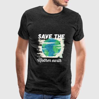 Earth - Save the mother earth - Men's Premium T-Shirt