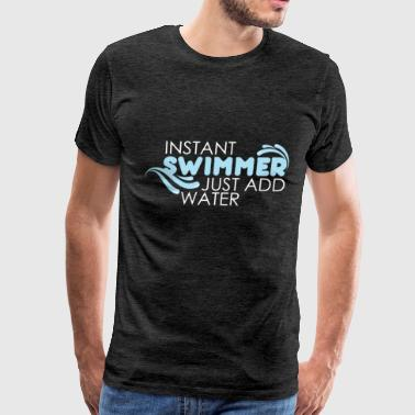 Swimmer - Instant Swimmer just add water - Men's Premium T-Shirt