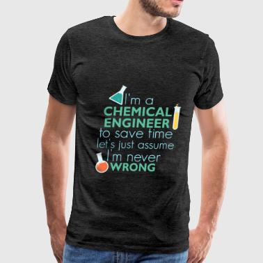 Chemical Engineer - I'm a chemical engineer. To  - Men's Premium T-Shirt
