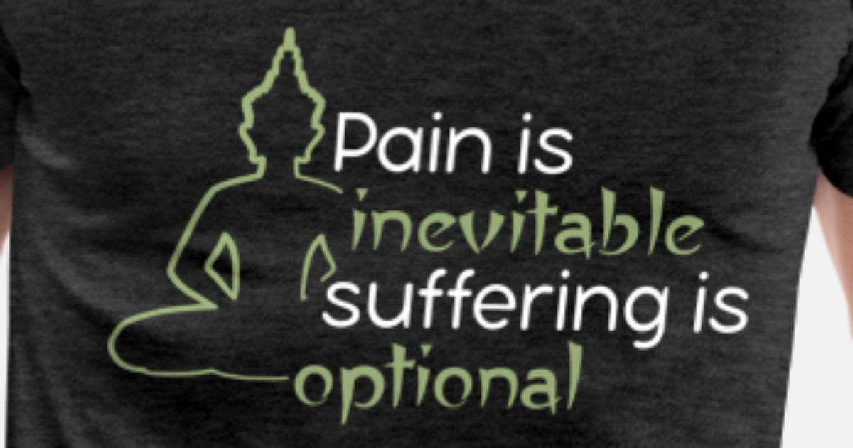 Buddhist Quotes Pain Is Inevitable Suffering Is Mens Premium T