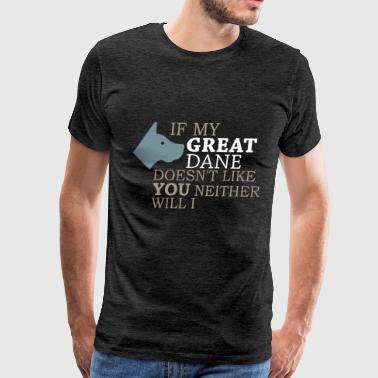 Great dane - If my Great Dane doesn't like you nei - Men's Premium T-Shirt
