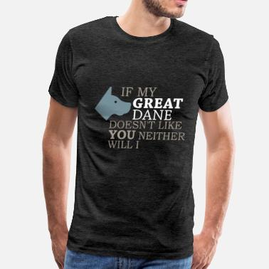 Neis Great dane - If my Great Dane doesn't like you nei - Men's Premium T-Shirt