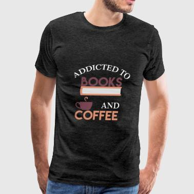 Books - Addicted to books and coffee - Men's Premium T-Shirt