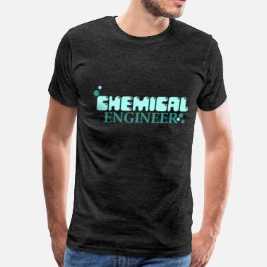 Chemical Engineer Clothes Chemical Engineer - Chemical Engineer - Men's Premium T-Shirt