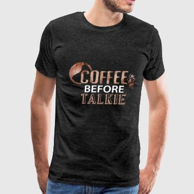Coffee - Coffee Before Talkie - Men's Premium T-Shirt