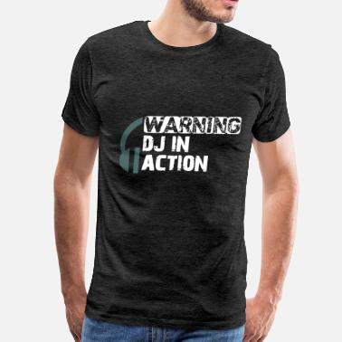Warning Dj Dj - Warning, DJ in action - Men's Premium T-Shirt