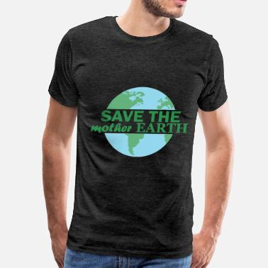 Mother Earth Mother earth - Save the mother earth - Men's Premium T-Shirt