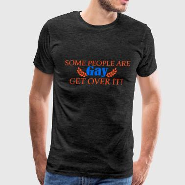 Gay Rights - Some People Are Gay. Get Over It! - Men's Premium T-Shirt