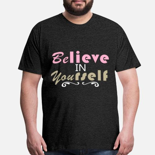 Inspirational Quotes Believe In Yourself Mens Premium T Shirt
