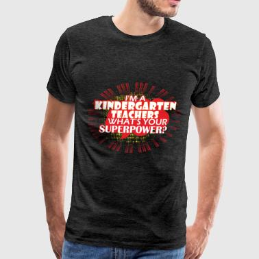 Kindergarten Teacher - I'm a Kindergarten Teacher. - Men's Premium T-Shirt
