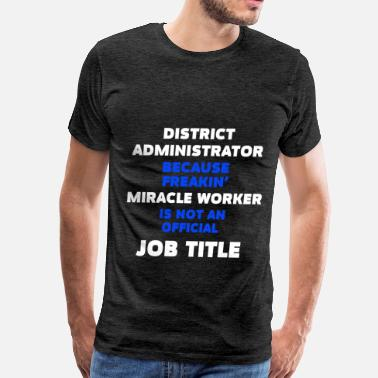 District District Administrator - District Administrator be - Men's Premium T-Shirt