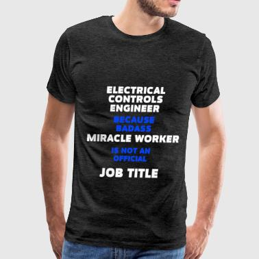Electrical Engineer Art Electrical Controls Engineer - Electrical Controls - Men's Premium T-Shirt