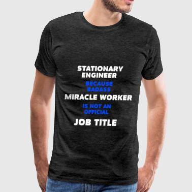 Stationary Engineer - Stationary Engineer because  - Men's Premium T-Shirt