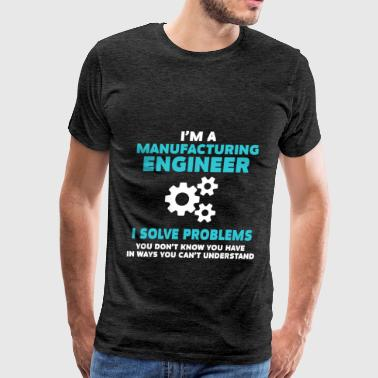 Manufacturing Engineer Manufacturing Engineer - Manufacturing Engineer.  - Men's Premium T-Shirt