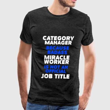 Category Manager - Category Manager because badass - Men's Premium T-Shirt
