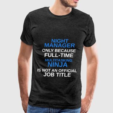 Night Manager - Night Manager only because full-ti - Men's Premium T-Shirt