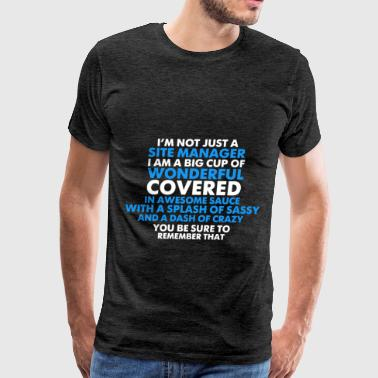 Site Manager - I'm not just a Site Manager I am a  - Men's Premium T-Shirt