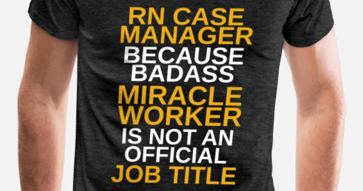Rn Case Manager Rn Case Manager Because Freakin Mens Premium T