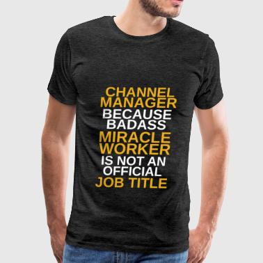 Channel Manager - Channel Manager because badass m - Men's Premium T-Shirt