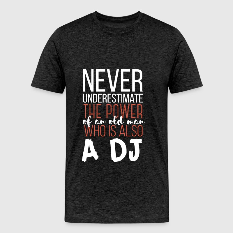 DJ - Never underestimate an old man who is also a  - Men's Premium T-Shirt