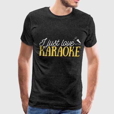 Karaoke - I just love Karaoke - Men's Premium T-Shirt