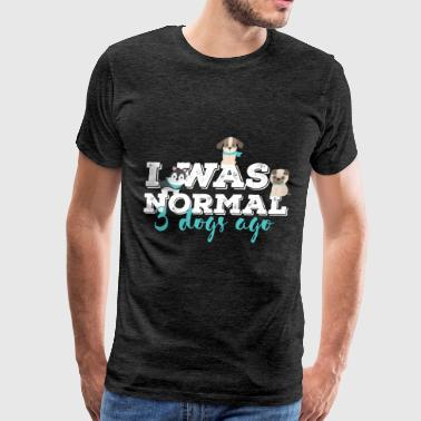 Dog - I was normal 3 dogs ago  - Men's Premium T-Shirt