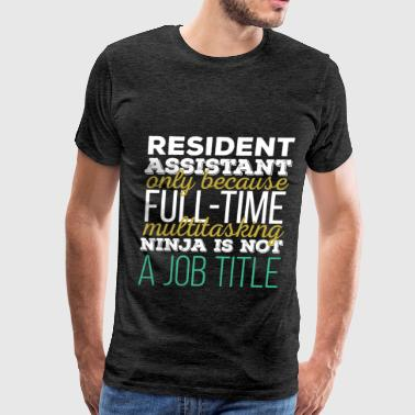 Resident Assistant Ideas Resident Assistant - Resident Assistant only becau - Men's Premium T-Shirt