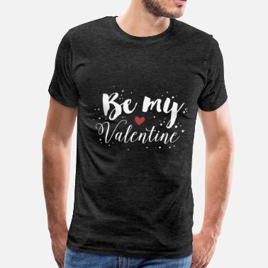My Valentine Valentines Day - Be My Valentine - Men's Premium T-Shirt