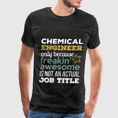 Chemical Engineer - Chemical Engineer only because - Men's Premium T-Shirt