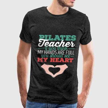 Pilates - Pilates teacher If you think my hand are - Men's Premium T-Shirt