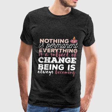 Buddhist quotes - Nothing is permanent Everything  - Men's Premium T-Shirt