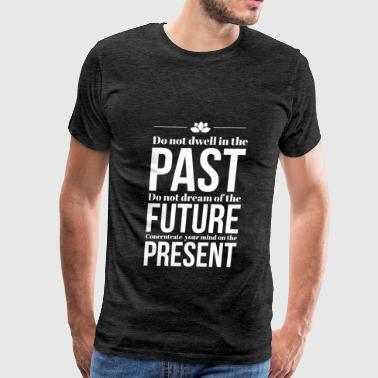 Buddhist quotes - Do not dwell in the past Do not  - Men's Premium T-Shirt
