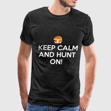Mushroom Hunting - Keep calm and hunt on  - Men's Premium T-Shirt