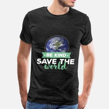 Save The World World - Be kind save the world - Men's Premium T-Shirt