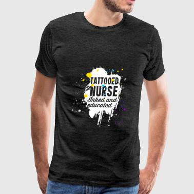 Tattooed Nurse - Tattooed nurse. Inked and educate - Men's Premium T-Shirt