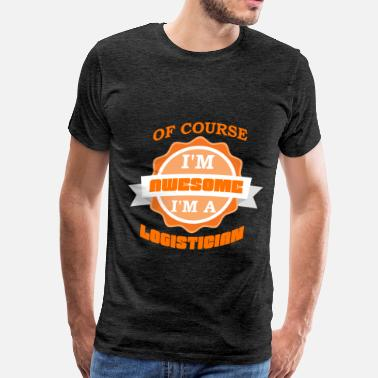 Logistician Logistician - Of course I'm awesome.  - Men's Premium T-Shirt