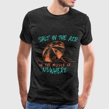 Salt Air Summer - Salt in the air in the middle of nowhere - Men's Premium T-Shirt